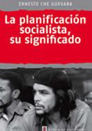 """""""La planificación socialista, su significado"""" - texto de Ernesto Che Guevara - publicado en la revista Cuba Socialista en 1964 - Interesante La_planificacion_socialista"""