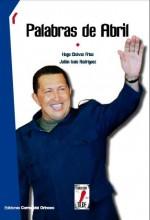 Palabras de Abril - Hugo Chávez